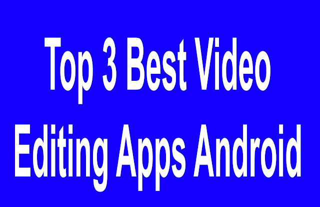 Top 3 Best Video Editing Apps Android