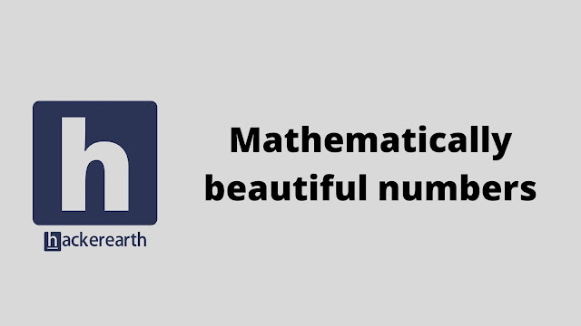 hackerEarth Mathematically beautiful numbers problem solution