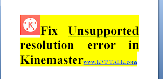 How to Fix Unsupported resolution error in Kinemaster