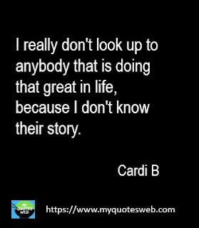 I really don't look up to anybody | CARDI B