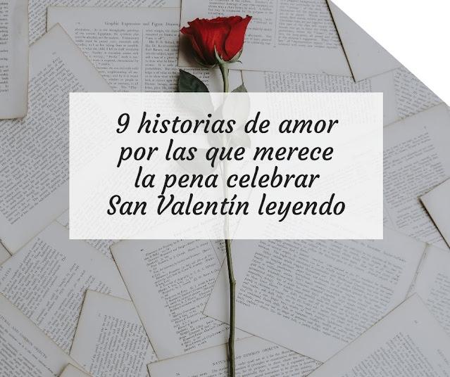 9 historias de amor por las que merece la pena celebrar San Valentín leyendo