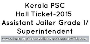 Kerala PSC Assistant Jailer Grade I/ Superintendent Hall ticket 2015