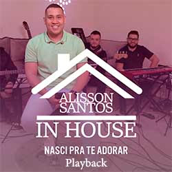 Nasci pra Adorar (In House) Playback - Alisson Santos