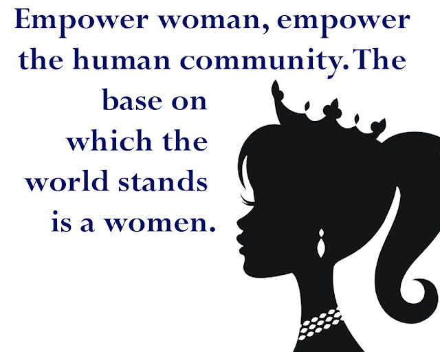 10 Powerful Quotes for Celebrate International Women's Day 2020,Empower woman, empower the human community. The base on which the world stands is a women.