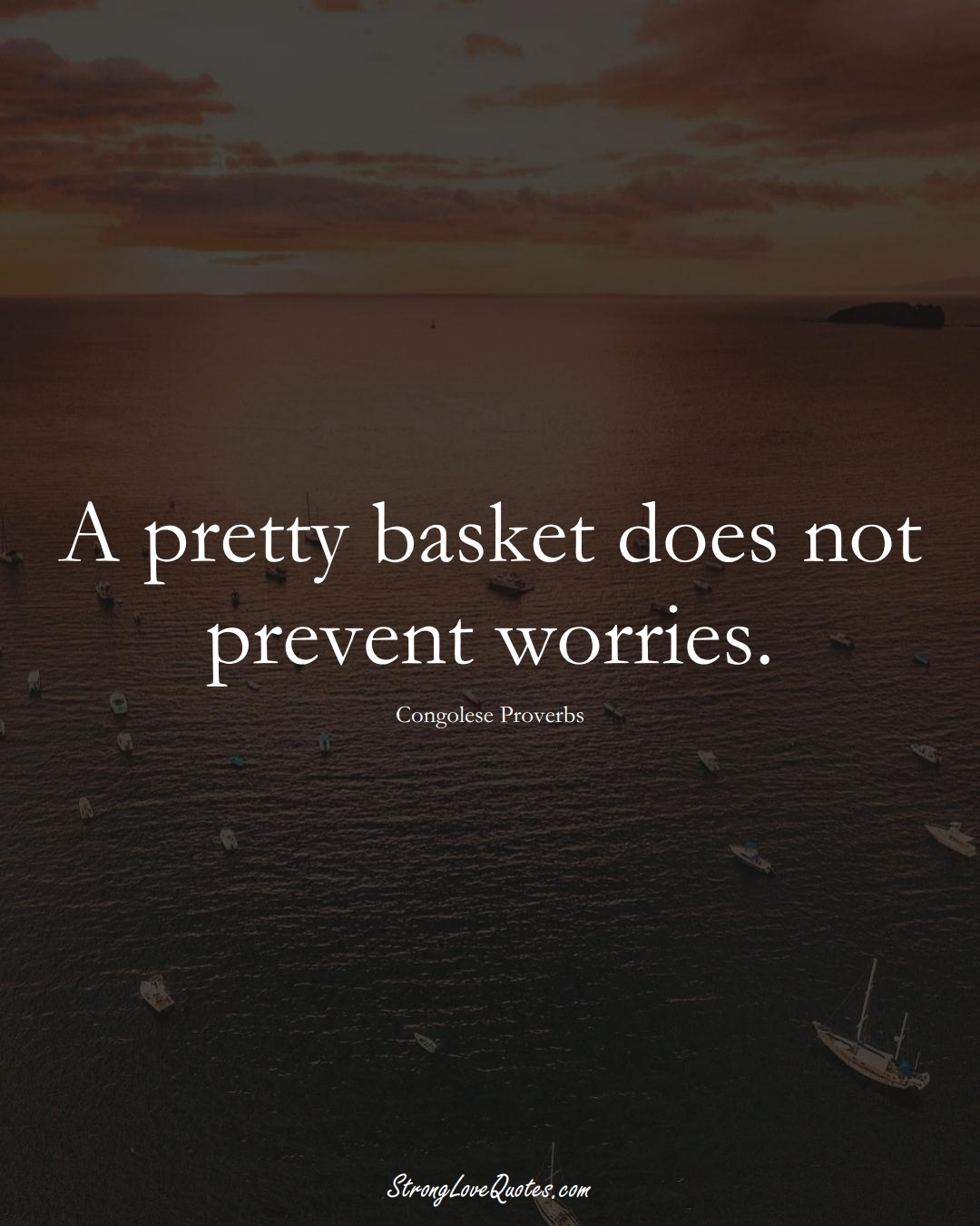 A pretty basket does not prevent worries. (Congolese Sayings);  #AfricanSayings