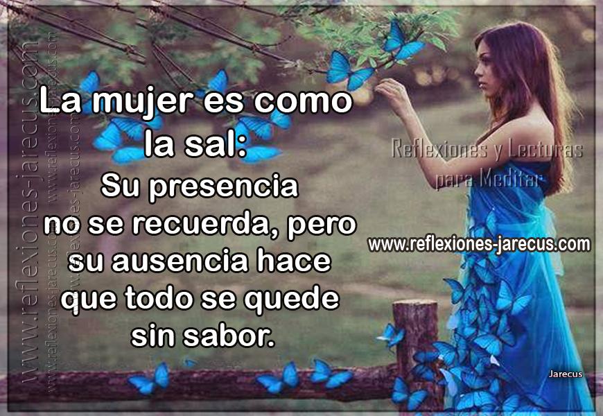 La mujer es como la sal: su presencia no se recuerda, pero su ausencia hace que todo se quede sin sabor.