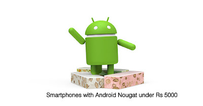 Smartphones with Android Nougat under Rs 5000