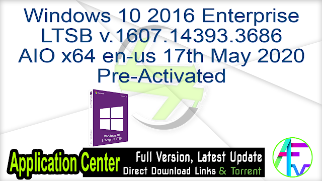 Windows 10 2016 Enterprise LTSB v.1607.14393.3686 AIO x64 en-us 17th May 2020 Pre-Activated