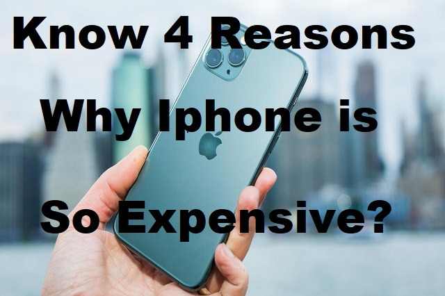 Know 4 Main Reasons Why iPhone is So Expensive?