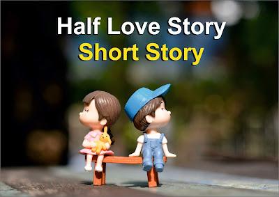 Short A Half Love Story | Half Love Story