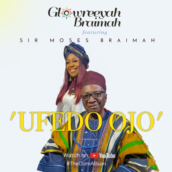 Glowreeyah Braimah – Ufedo Ojo (Ft. Sir Moses Braimah)