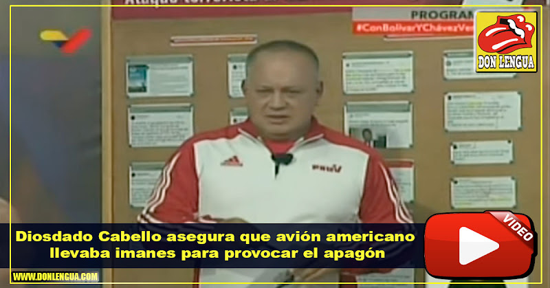 Diosdado Cabello asegura que avión americano llevaba imanes para provocar el apagón