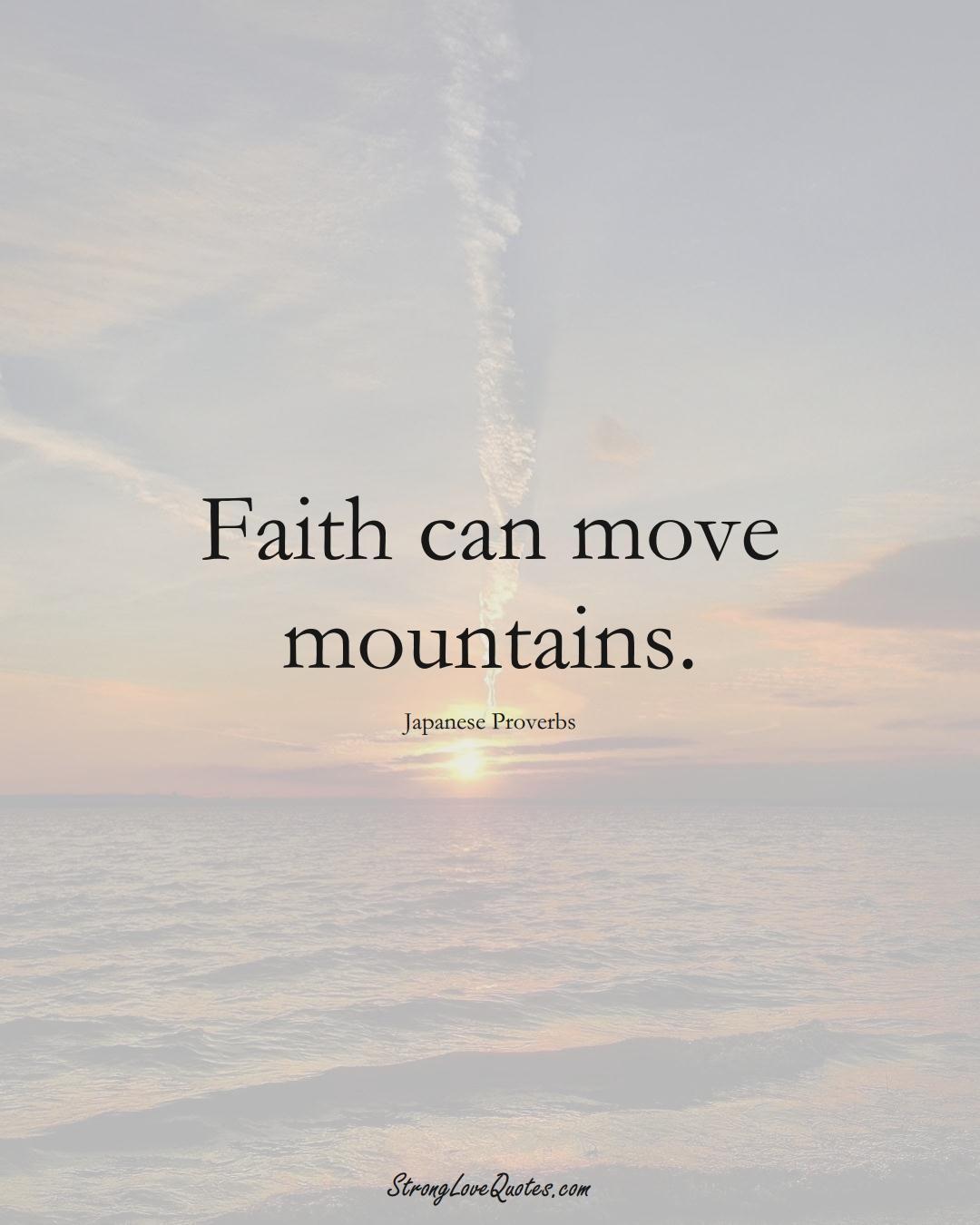 Faith can move mountains. (Japanese Sayings);  #AsianSayings
