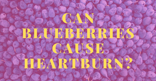 Can blueberries cause heartburn