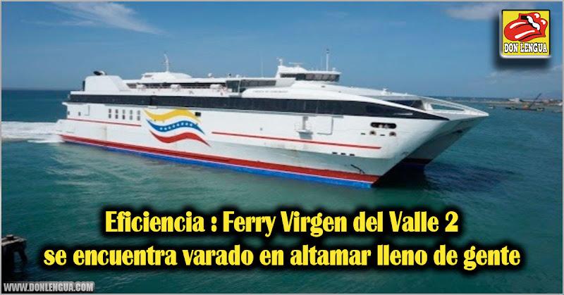 Eficiencia : Ferry Virgen del Valle 2 se encuentra varado en altamar lleno de gente