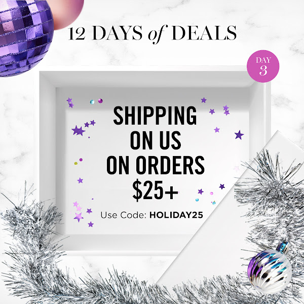 THE 3rd DAY OF THE 12 DAYS OF DEALS. SHIPPING ON US ON ORDERS $25+. USE CODE: HOLIDAY25
