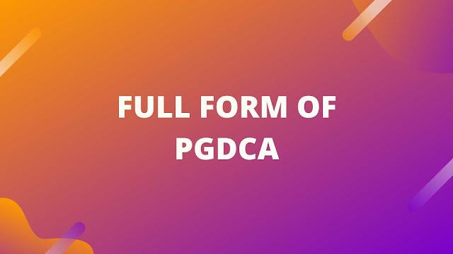 Full form of PGDCA - What is PGDCA?