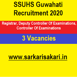 SSUHS Guwahati Recruitment 2020 - Regsistrar/ Dy. Controller Of Exam And Controller Of Exam