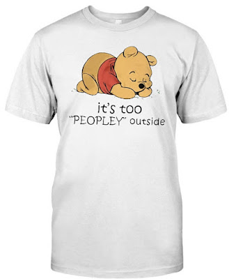 Pooh I like to stay in Bed it's too peopley T Shirts