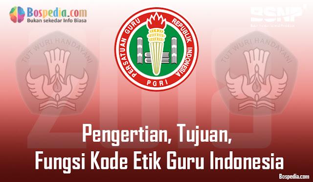 Secara umum kode etik dapat diartikan sebagai nilai Pengertian, Tujuan dan Fungsi Kode Etik Guru Indonesia