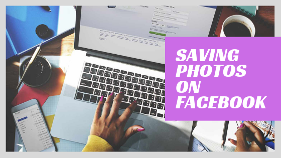 How To Save A Picture On Facebook<br/>