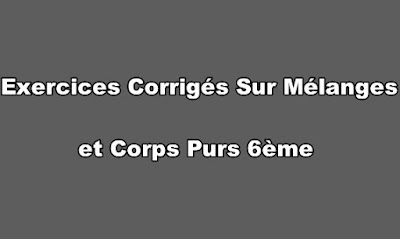 Exercices Corrigés Sur Mélanges et Corps Purs 6ème