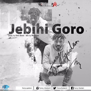 (Video + Audio) Fancy Gadam – Jebihi Goro (Prod by Webbeatz)