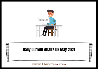 Daily Current Affairs 09  May 2021