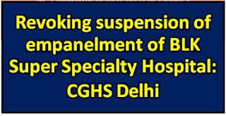 cghs-delhi-revoking-suspension-of-blk-super-specialty-hospital