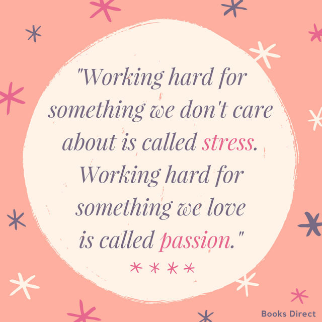 """Working hard for something we don't care about is called stress. Working hard for something we love is called passion."" ~ Unknown"