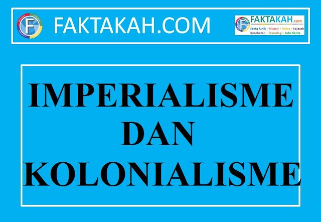 Kolonialisme & Imperialisme: Pengertian, Dampak, Tujuan Perbedaan, Persamaan