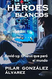 Héroes Blancos: Covid-19: El Virus que paró el Mundo - Pilar González Álvarez