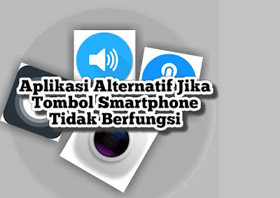 Aplikasi Alternatif Jika Tombol Smartphone Tak Berfungsi