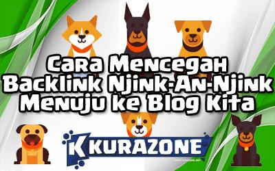 Cara Mencegah Backlink Njink-An-Njing Menuju ke Blog Kita