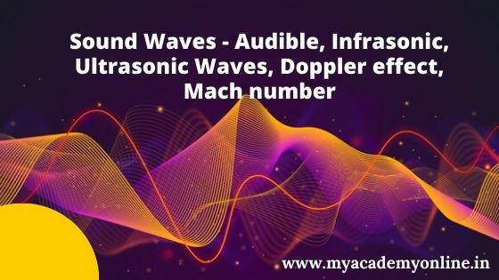 Sound Waves - Audible, Infrasonic, Ultrasonic Waves, Doppler effect, Mach number