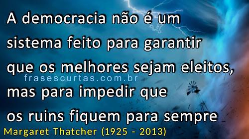 A democracia não é para garantir que os melhores sejam eleitos, mas para impedir que os ruins fiquem para sempre