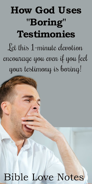 """""""Boring Testimonies"""" and how God can use them"""