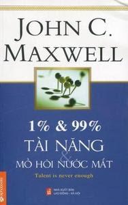 1% Và 99% Tài Năng Và Mồ Hôi Nước Mắt - John C. Maxwell