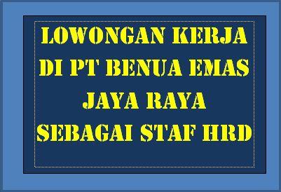 Lowongan Kerja Di PT Benua Emas Jaya Raya Sebagai Staf HRD