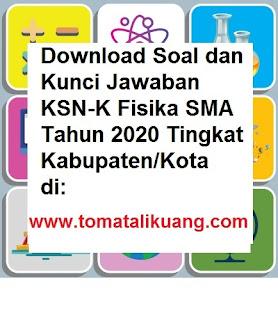 soal kunci jawaban ksn-k fisika sma tahun 2020 tingkat kabupaten kota; www.tomatalikuang.com