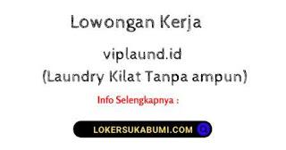 Lowongan Kerja viplaund.id (Laundry Kilat Tanpa ampun) Sukabumi