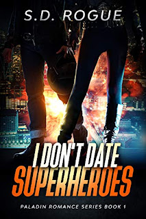 I Don't Date Superheroes - A romantic spin on the superhero genre by S.D. Rogue