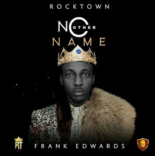 Frank Edwards - No Other Name Mp3 Audio [Download + Video + Lyrics]