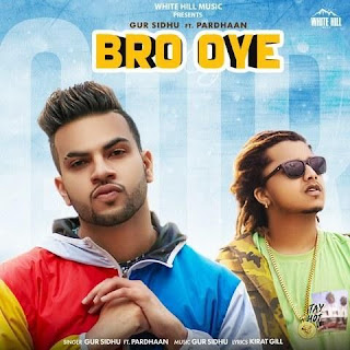 Bro Oye - Gur Sidhu, Pradhaan Song Lyrics Mp3 Audio & Video Download