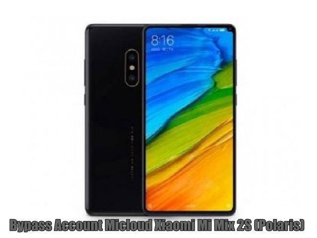 Bypass Account Micloud Xiaomi Mi Mix 2S (Polaris)