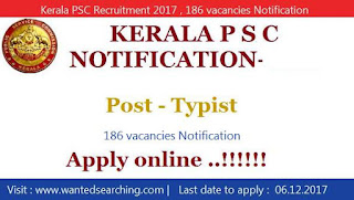 Kerala PSC Recruitment 2017 , 186 vacancies Notification for Kerala Public Service Commission  - Last date to apply :  06.12.2017