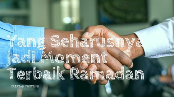 Yang Seharusnya Jadi Moment Terbaik Ramadan