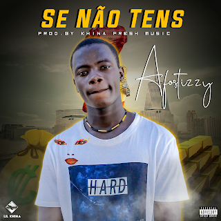 Afostizzy - Se Nao Tens ( 2019 ) [DOWNLOAD]