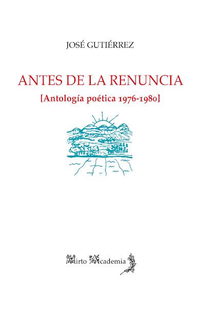 Antes de la renuncia (Antologia poética 1976-1980), José Gutiérrez