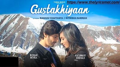 Gustakhiyaan Song Lyrics  | Rohan Mehra | Raghav C |Ritrisha S |Anurag Saikia |Vaishnavi
